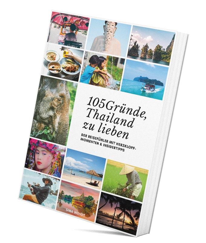 105 Gründe Thailand zu lieben Der Reisefühler mit Herzklopfmomenten und Insidertipps von Sina Wendt