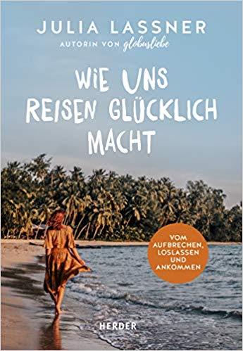 Wie uns Reisen glücklich macht - Buchempfehlung für Weltreise