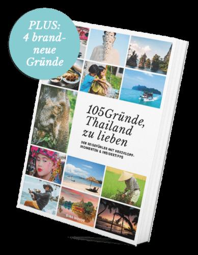 105 Gründe, Thailand zu lieben - Thailand Reiseführer plus 4 neue Gründe inklusive